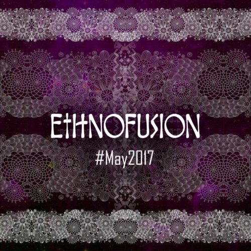 Ethnofusion Picks #May2017
