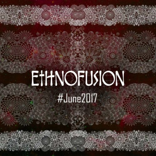 Ethnofusion Picks #June2017