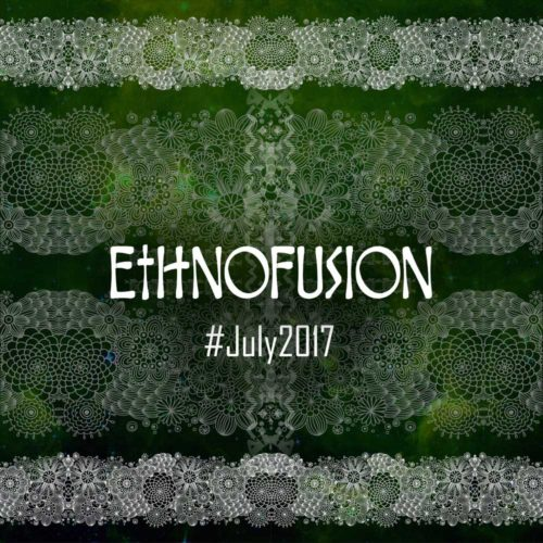 Ethnofusion Picks #July2017