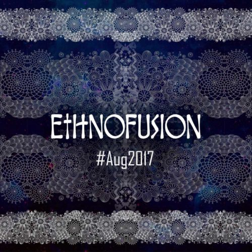 Ethnofusion Picks #Aug2017